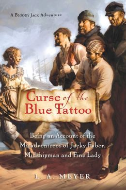 Curse of the Blue Tattoo: Being an Account of the Misadventures of Jacky Faber, Midshipman and Fine Lady (Bloody Jack Adventure Series #2)