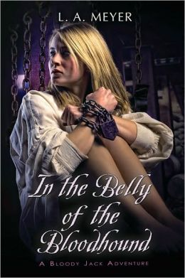 In the Belly of the Bloodhound: Being an Account of a Particularly Peculiar Adventure in the Life of Jacky Faber (Bloody Jack Adventure Series #4)