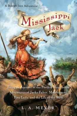 Mississippi Jack: Being an Account of the Further Waterborne Adventures of Jacky Faber, Midshipman, Fine Lady, and Lily of the West (Bloody Jack Adventure Series #5)