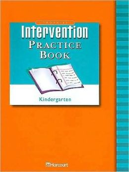 Harcourt School Publishers Trophies: Intervention Practice Book Student Edition Grade K HARCOURT SCHOOL PUBLISHERS