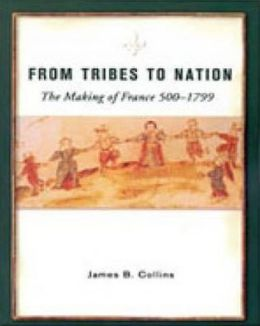 From Tribes to Nation: The Making of France 500-1799