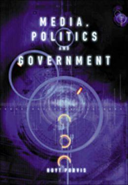 The Media, Politics, and Government