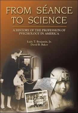 From S?ance to Science: A History of the Profession of Psychology in Americ
