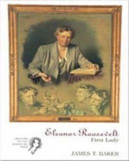 Eleanor Roosevelt: First Lady: Creators of the American Mind Series, Volume II