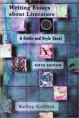 Writing Essays About Literature: A Guide and Style Sheet