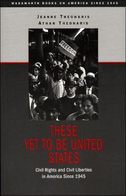 These Yet to Be United States: Civil Rights and Civil Liberties in America Since 1945