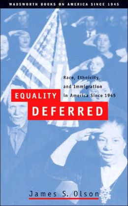 Equality Deferred: Race, Ethnicity, and Immigration in America, Since 1945