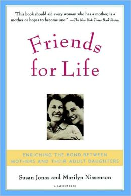 Friends for Life: Enriching the Bond between Mothers and Their Adult Daughters