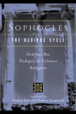 The Oedipus Cycle: Oedipus Rex, Oedipus at Colonus, Antigone