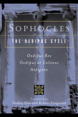 The Oedipus Cycle: Oedipus Rex, Oedipus at Colonus, Antigone