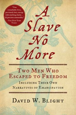 A Slave No More: Two Men Who Escaped to Freedom: Including Their Own Narratives Of Emancipation