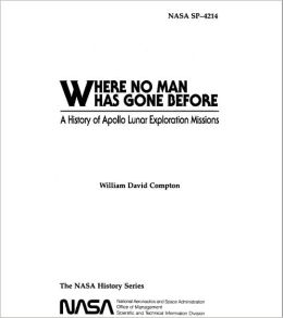 Where No Man Has Gone Before: A History of Apollo Lunar Exploration Missions