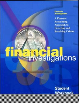 Financial Investigations: A Forensic Accounting Approach to Detecting and Resolving Crimes, Student Textbook; Student Workbook