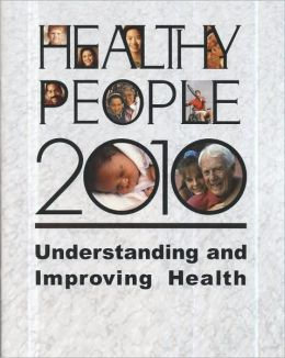 Healthy People 2010: Understanding and Improving Health: Understanding and Improving Health