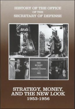 History of the Office of the Secretary of Defense, V. 3: Strategy, Money, and the New Look, 1953-1956