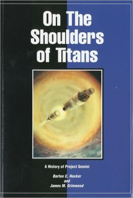 On the Shoulders of Titans: A History of Project Gemini: A History of Project Gemini