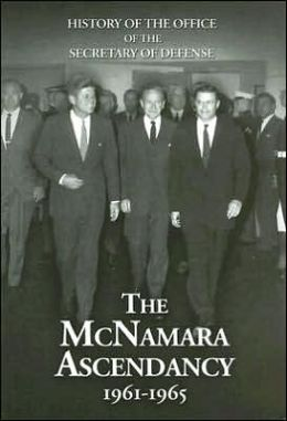 History of the Office of the Secretary of Defense, V. 5, The McNamara Ascendancy, 1961-1965