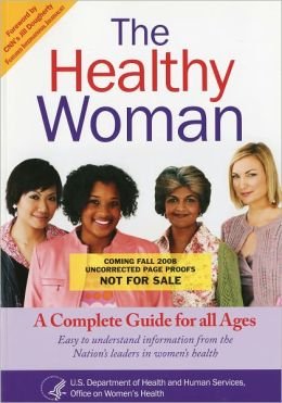 The Healthy Woman: A Complete Guide for All Ages: A Complete Guide for All Ages