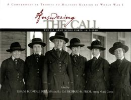 Answering the Call: The U.S. Army Nurse Corps, 1917-1919: A Commemorative Tribute to Military Nursing in World War I .: The U.S. Army Nurse Corps, 1917-1919: A Commemorative Tribute to Military Nursing in World War I .