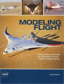 Modeling Flight: The Role of Dynamically Scaled Free-Flight Models in Support of NASA's Aerospace Programs: The Role of Dynamically Scaled Free-Flight Models in Support of NASA's Aerospace Programs