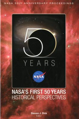 NASA's First 50 Years: Historical Perspectives; NASA 50th Anniversary Proceedings: Historical Perspectives; NASA 50th Anniversary Proceedings