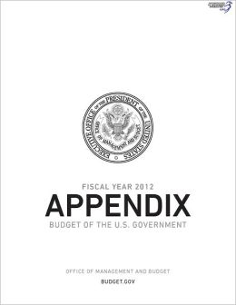 Appendix, Budget of the United States Government, Fiscal Year 2012