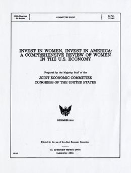 Invest in Women, Invest in America: A Comprehensive Review of Women in the U.S. Economy: A Comprehensive Review of Women in the U.S. Economy