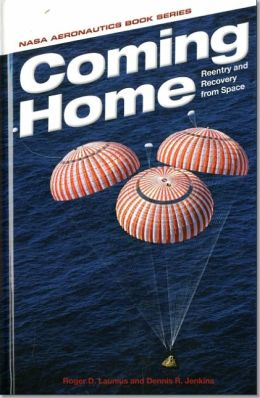 Coming Home: Reentry and Recovery From Space: Reentry and Recovery From Space