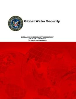 Global Water Security: Intelligence Community Assessment, ICA-February 2012