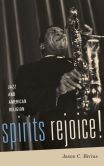 Book Cover Image. Title: Spirits Rejoice!:  Jazz and American Religion, Author: Jason C. Bivins