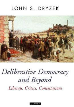 Deliberative Democracy and Beyond: Liberals, Critics, Contestations