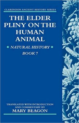 The Elder Pliny on the Human Animal : Natural History Book 7: Natural History Book 7