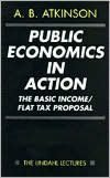 Public Economics in Action: The Basic Income/Flat Tax Proposal: The Basic Income/Flat Tax Proposal