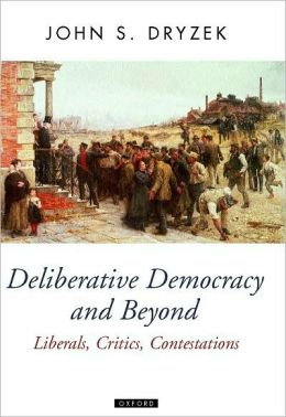 Deliberative Democracy and Beyond: Liberals, Critics, Contestations: Liberals, Critics, Contestations