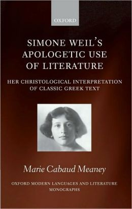 Simone Weil's Apologetic Use of Literature: Her Christological Interpretation of Ancient Greek Texts: Her Christological Interpretation of Ancient Greek Texts