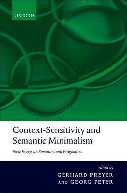 Context-Sensitivity and Semantic Minimalism: New Essays on Semantics and Pragmatics: New Essays on Semantics and Pragmatics