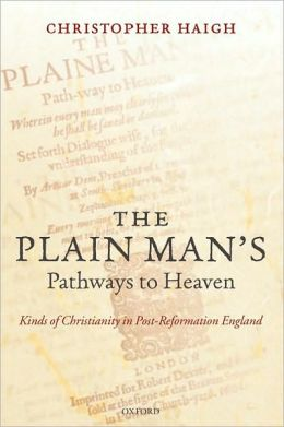 The Plain Man's Pathways to Heaven: Kinds of Christianity in Post-Reformation England, 1570-1640: Kinds of Christianity in Post-Reformation England, 1570-1640