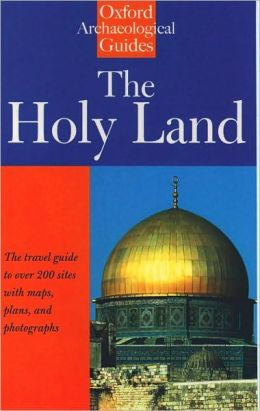 The Holy Land: An Oxford Archaeological Guide from Earliest Times to 1700