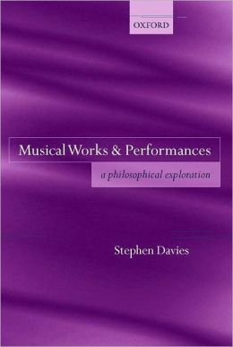 Musical Works and Performances : A Philosophical Exploration: A Philosophical Exploration
