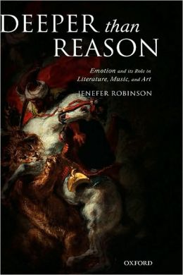 Deeper than Reason: Emotion and its Role in Literature, Music, and Art: Emotion and its Role in Literature, Music, and Art