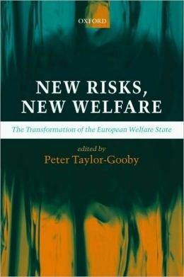 New Risks, New Welfare : the Transformation of the European Welfare State: The Transformation of the European Welfare State