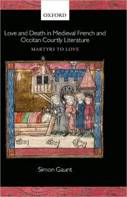 Love and Death in Medieval French and Occitan Courtly Literature: Martyrs to Love: Martyrs to Love