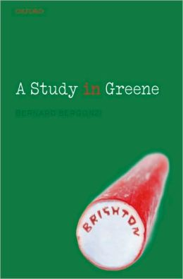 A Study in Greene: Graham Greene and the Art of the Novel: Graham Greene and the Art of the Novel