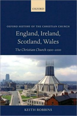 England, Ireland, Scotland, Wales: The Christian Church 1900-2000: The Christian Church 1900-2000