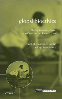 Global Bioethics: Issues of Conscience for the Twenty-First Century: Issues of Conscience for the Twenty-First Century