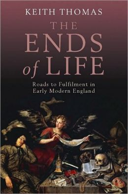 The Ends of Life: Roads to Fulfilment in Early Modern England: Roads to Fulfilment in Early Modern England