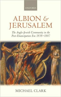 Albion and Jerusalem: The Anglo-Jewish Community in the Post-Emancipation Era 1858-1887: The Anglo-Jewish Community in the Post-Emancipation Era 1858-1887