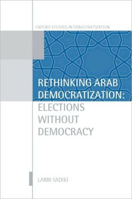 Rethinking Arab Democratization: Elections Without Democracy