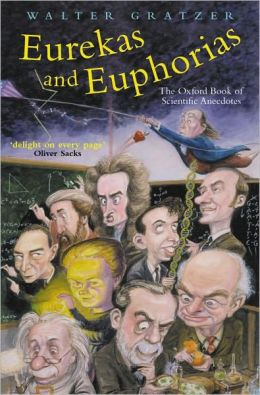 Eurekas and Euphorias: The Oxford Book of Scientific Anecdotes