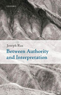 Between Authority and Interpretation:On the Theory of Law and Practical Reason